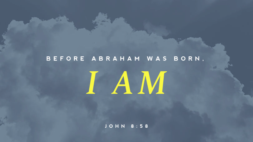 "Image of clouds with the text ""Before Abraham was Born. I am. John 8:58"""