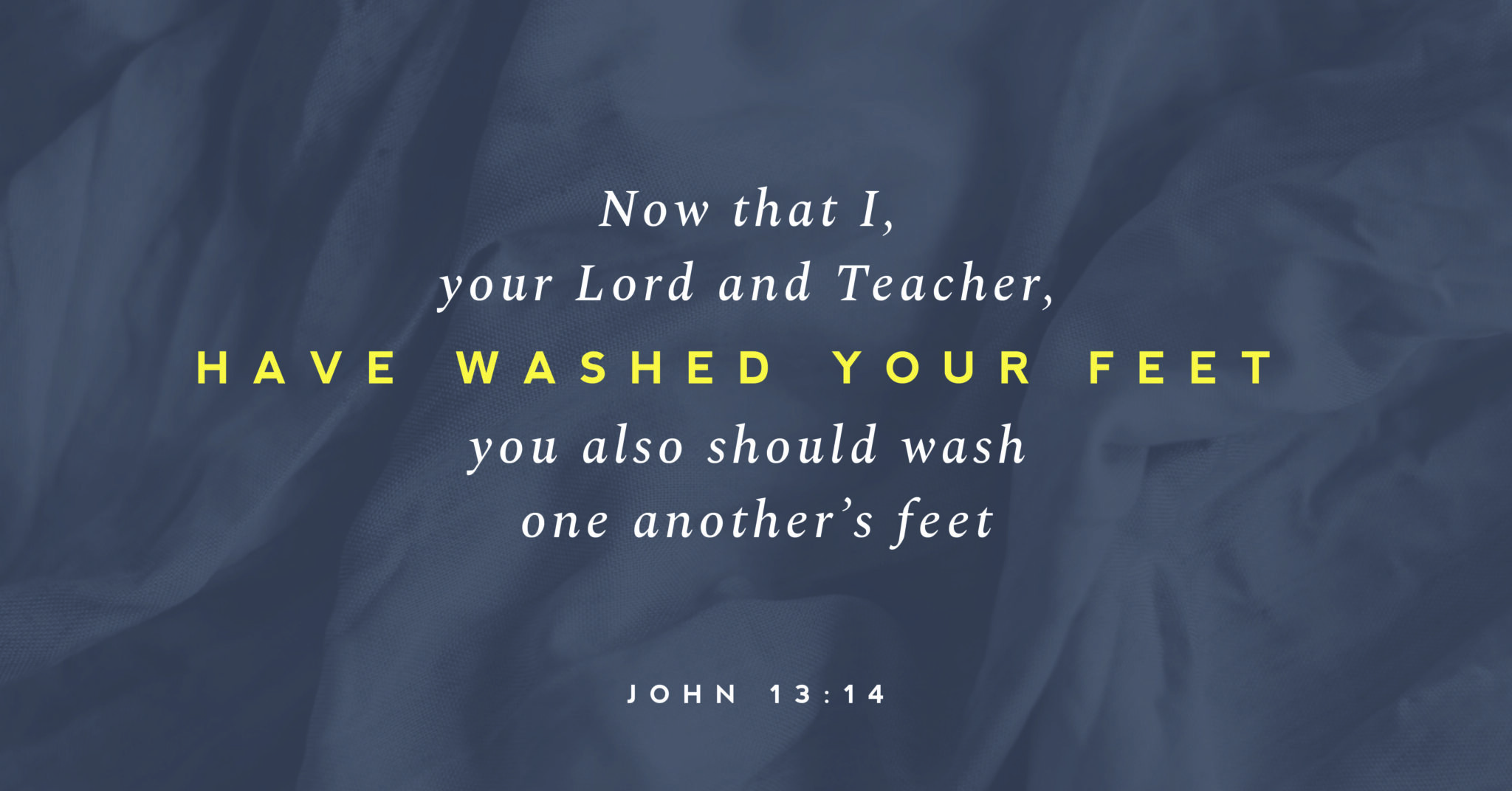 """A picutre of textured background with the words over top that read, """"Now that I, your Lord and Teacher, have washed your feet you also should wash one another's feet."""" (John 13:14)"""