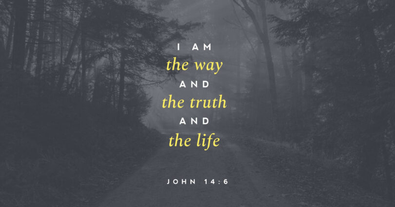 """A path in the forest with words overtop that reads """"I am the way and the truth and the life"""" (John 14:6)."""