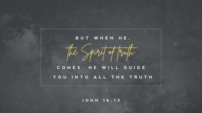 "A picture of a starry sky with words overtop that reads ""But when He, The Spirit of Truth comes, he will guide you into all the truth."" (John 16:13)"