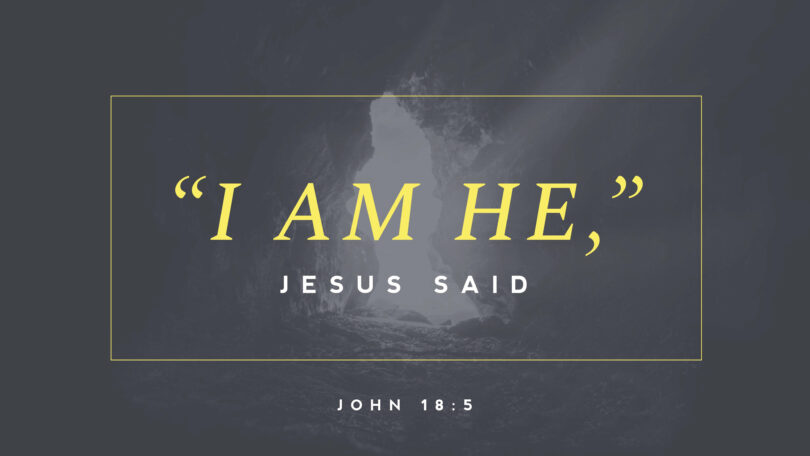 "A picture with words that read ""I am He, Jesus said"" (John 18:5)"