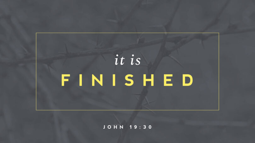 """It is finished"" is in text over a picture of branches."