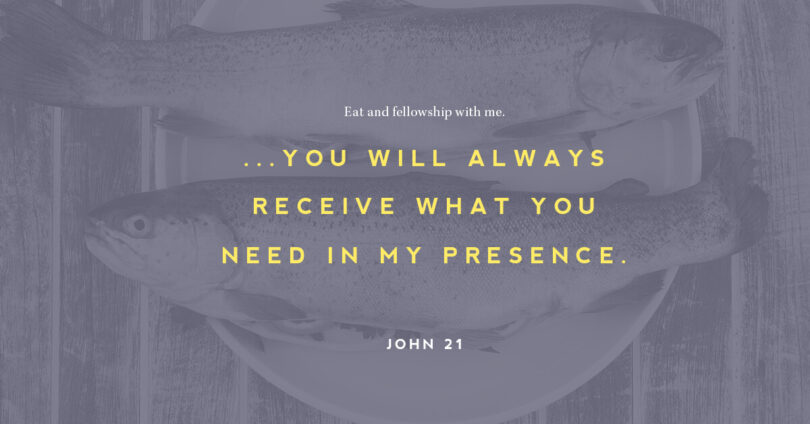 """You will always recieve what you need in my presence"""
