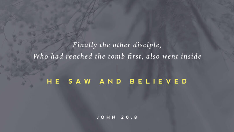 "A picture of branches with words that read ""Finally the other disciple, Who had reached the tomb fird, also went inside he saw and believed (John 20:8)."
